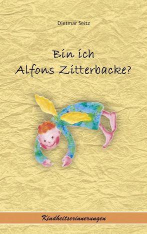 Bin ich Alfons Zitterbacke? von Seitz,  Dietmar