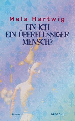Bin ich ein überflüssiger Mensch? von Fraisl,  Bettina, Hartwig,  Mela