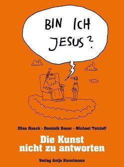 Bin ich Jesus? von Bauer,  Dominik, Hauck,  Elias, Tetzlaff,  Michael