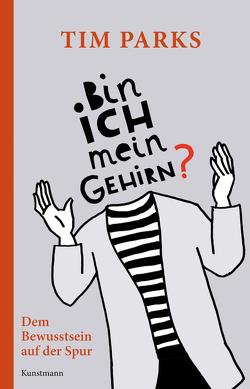 Bin ich mein Gehirn? von Becker,  Ulrike, Parks,  Tim
