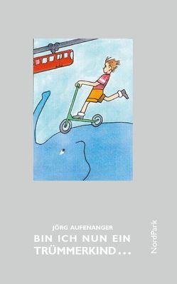 Bin ich nun ein Trümmerkind … von Aufenanger,  Jörg