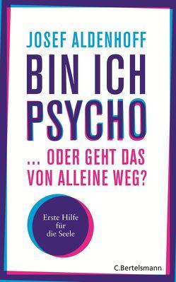 Bin ich psycho … oder geht das von alleine weg? von Aldenhoff,  Josef