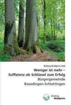Binding Waldpreis / Weniger ist mehr – Suffizienz als Schlüssel zum Erfolg von Ackermann,  Walter, Itel,  Willi, Meile,  Claudia, Ulmer,  Ulrich