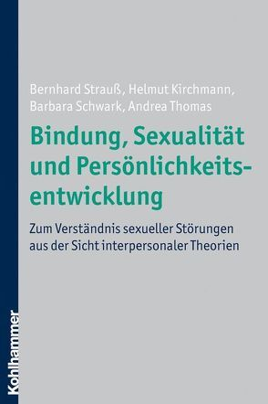 Bindung, Sexualität und Persönlichkeitsentwicklung von Kirchmann,  Helmut, Schwark,  Barbara, Strauß,  Bernhard, Thomas,  Andrea