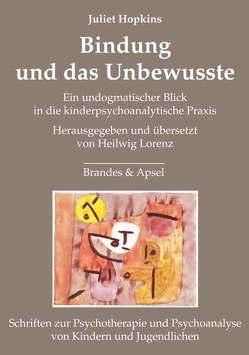 Bindung und das Unbewusste von Hopkins,  Juliet, Lorenz,  Heilwig