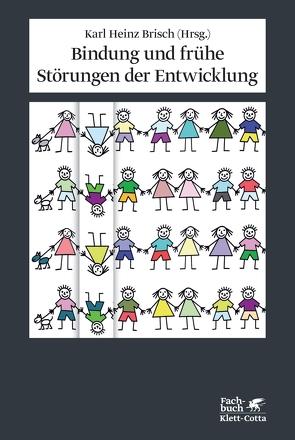Bindung und frühe Störungen der Entwicklung von Brisch,  Karl Heinz