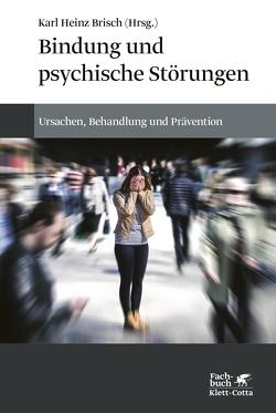 Bindung und psychische Störungen von Brisch,  Karl Heinz