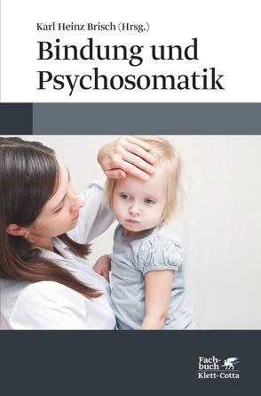 Bindung und Psychosomatik von Brisch,  Karl Heinz