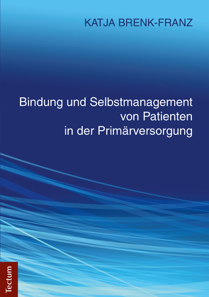 Bindung und Selbstmanagement von Patienten in der Primärversorgung von Brenk-Franz,  Katja
