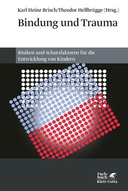 Bindung und Trauma von Brisch,  Karl H, Hellbrügge,  Theodor