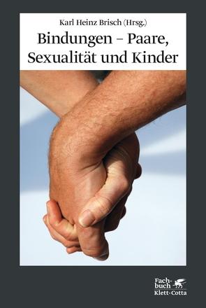 Bindungen – Paare, Sexualität und Kinder von Brisch,  Karl H