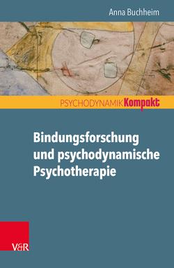 Bindungsforschung und psychodynamische Psychotherapie von Buchheim,  Anna