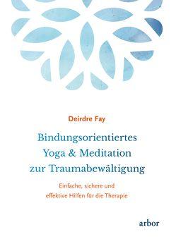 Bindungsorientiertes Yoga & Meditation zur Traumabewältigung von Brandenburg,  Peter, Fay,  Deirdre, Germer,  Christopher