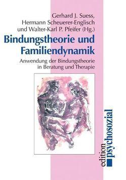 Bindungstheorie und Familiendynamik von Pfeifer,  Walter-Karl P., Scheuerer-Englisch,  Hermann, Suess,  Gerhard J.