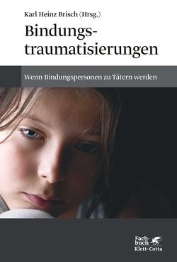 Bindungstraumatisierungen von Brisch,  Karl Heinz
