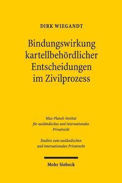 Bindungswirkung kartellbehördlicher Entscheidungen im Zivilprozess von Wiegandt,  Dirk