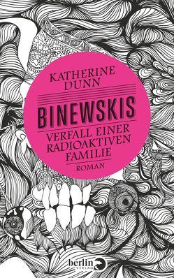 Binewskis: Verfall einer radioaktiven Familie von Dunn,  Katherine, Schmalz,  Monika