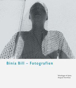 Binia Bill – Fotografien von Bill,  Binia, Bill,  Jakob, Nocke-Schrepper,  Hella, Scheidegger,  Ernst, Wismer,  Beat