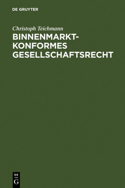 Binnenmarktkonformes Gesellschaftsrecht von Teichmann,  Christoph