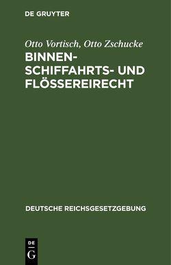 Binnenschiffahrts- und Flößereirecht von Vortisch,  Otto, Zschucke,  Otto