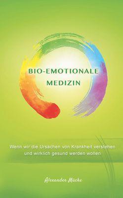 Bio-Emotionale Medizin von Mücke,  Alexander