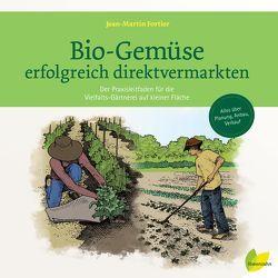 Bio-Gemüse erfolgreich direktvermarkten von Fortier,  Jean-Martin