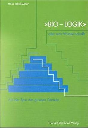 Bio-Logik oder was Wissen schafft von Moor,  Hans J