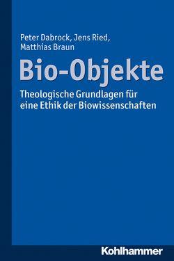 Bio-Objekte von Braun,  Matthias, Dabrock,  Peter, Ried,  Jens