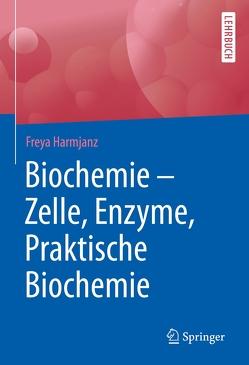Biochemie – Zelle, Enzyme, Praktische Biochemie von Harmjanz,  Freya
