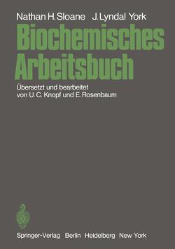 Biochemisches Arbeitsbuch von Knopf,  U.C., Rosenbaum,  E., Sloane,  Nathan H., York,  John L.