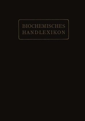 Biochemisches Handlexikon von Abderhalden,  Emil, Altenburg,  H., Bang,  I., Bartelt,  K., Baum,  Fr., Brahm,  C., Cramer,  W., Dieterich,  K., Ditmar,  R., Dohrn,  M., Einbeck,  H., Euler,  H., Faust,  E. St., Funk,  C., Fürth,  O. v., Gerngroß,  O., Grafe,  V., Helle,  J., Hesse,  O., Kautzsch,  K., Knoop,  Fr., Kobert,  R., Lundberg,  J., Neuberg,  C., Nierenstein,  M., Oesterle,  O. A., Osborne,  Th. B., Pincussohn,  L., Pringsheim,  H., Raske,  K., Reinbold,  B. v., Rewald,  Br., Rollett,  A., Rona,  P., Rupe,  H., Samuely,  Fr., Scheibler,  H., Schmid,  J., Schmidt,  J., Schmitz,  E., Siegfried,  M., Strauss,  E., Thiele,  A., Trier,  G., Weichardt,  W., Willstätter,  R., Windaus,  A., Winterstein,  E., Witte,  Ed., Zemplén,  G., Zunz,  E.