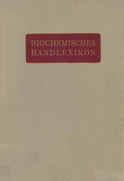 Biochemisches Handlexikon von Abderhalden,  Emil, Altenburg,  H., Bang,  I., Bartelt,  K., Baum,  Fr., Brahm,  C., Cramer,  W., Dieterich,  K., Ditmar,  R., Dohrn,  M., Einbeck,  H., Euler,  H., Faust,  E.S., Funk,  C., Fürth,  O. v., Gerngroß,  O.