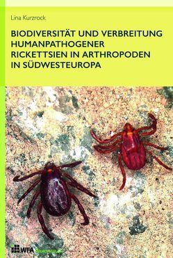 Biodiversität und Verbreitung humanpathogener Rickettsien in Arthropoden in Südwesteuropa von Kurzrock,  Lina