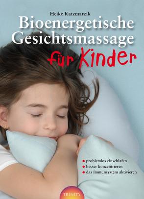 Bioenergetische Gesichtsmassage für Kinder von Katzmarzik,  Heike