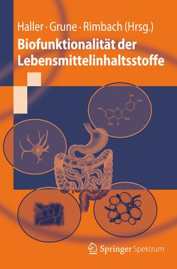 Biofunktionalität der Lebensmittelinhaltsstoffe von Grune,  Tilman, Haller,  Dirk, Rimbach,  Gerald