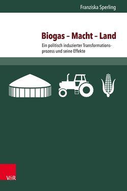 Biogas – Macht – Land von Sperling,  Franziska