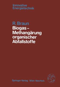 Biogas — Methangärung organischer Abfallstoffe von Braun,  R.