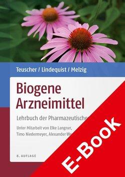 Biogene Arzneimittel von Lindequist,  Ulrike, Melzig,  Matthias F., Teuscher,  Eberhard