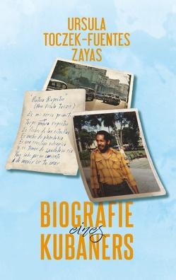 Biografie eines Kubaners von Toczek-Fuentes Zayas,  Ursula