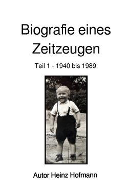 Biografie eines Zeitzeugen von Hofmann,  Heinz