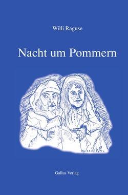 Biografie im Gallus Verlag / Nacht um Pommern von Raguse,  Willi, Rieder,  David G.