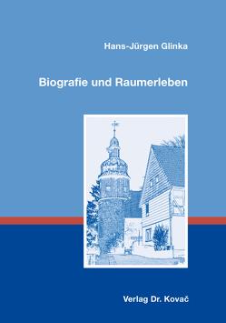 Biografie und Raumerleben von Glinka,  Hans-Jürgen