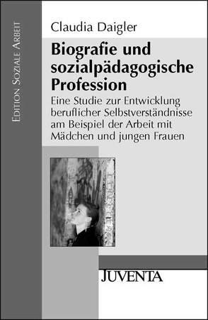 Biografie und sozialpädagogische Profession von Daigler,  Claudia