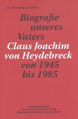 Biografie unseres Vater Claus Joachim von Heydebreck von Heydebreck,  Hans Georg von, Ohlhaver,  Germa