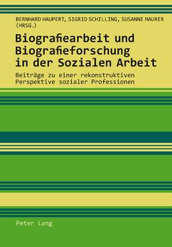 Biografiearbeit und Biografieforschung in der Sozialen Arbeit von Haupert,  Bernhard, Maurer,  Susanne, Schilling,  Sigrid
