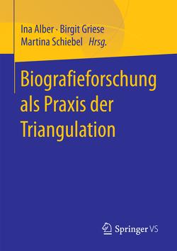 Biografieforschung als Praxis der Triangulation von Alber,  Ina, Griese,  Birgit, Schiebel,  Martina