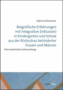 Biografische Erfahrungen mit Integration (Inklusion) in Kindergarten und Schule aus der Rückschau behinderter Frauen und Männer von Schramme,  Sabrina