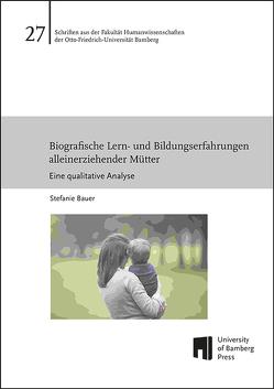Biografische Lern- und Bildungserfahrungen alleinerziehender Mütter von Bauer,  Stefanie