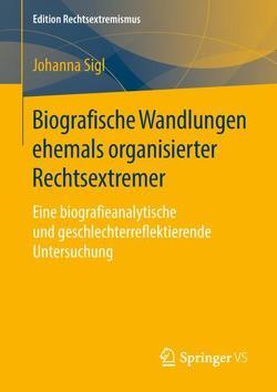 Biografische Wandlungen ehemals organisierter Rechtsextremer von Sigl,  Johanna