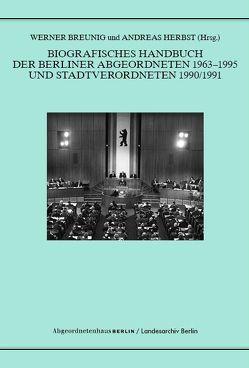 Biografisches Handbuch der Berliner Abgeordneten 1963-1995 und Stadtverordneten 1990/91 von Breunig,  Werner, Herbst,  Andreas